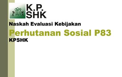 Naskah Evaluasi Kebijakan Perhutanan Sosial P83 KPSHK
